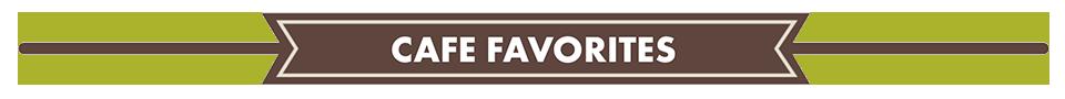 cafe favorites